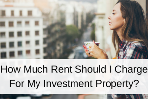How Much Rent Should I Charge For My Investment Property?