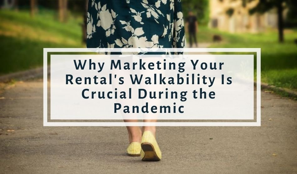 Why Marketing Your Rental's Walkability Is Crucial During (and Post) Pandemic