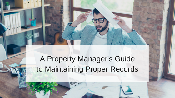 A Property Manager's Guide to Maintaining Proper Records