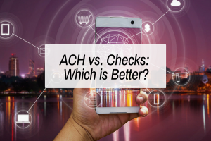 ACH vs. Checks – Which is better?