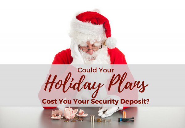 holiday plans cost you your security deposit