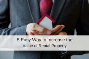 5 Easy Ways to Increase the Value of Rental Property