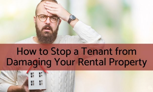 How to Stop a Tenant from Damaging Your Rental Property