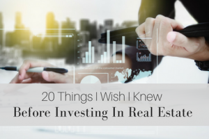 20 Things I Wish I Knew Before Investing in Real Estate