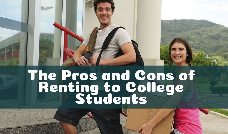 The Pros and Cons of Renting to College Students