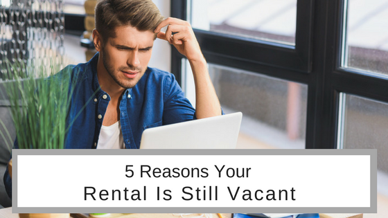 5 Reasons Your Rental Property Is Still Vacant
