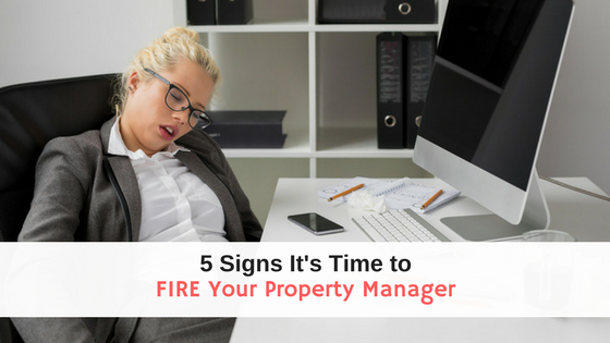 5 Signs It's Time To Fire Your Property Manager