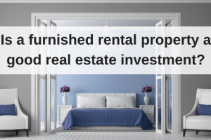 Is a Furnished Rental a Good Real Estate Investment?