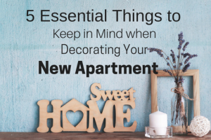 5 Essential Things to Keep in Mind When Decorating Your New Apartment