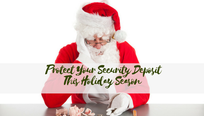 How to Protect Your Security Deposit This Holiday Season