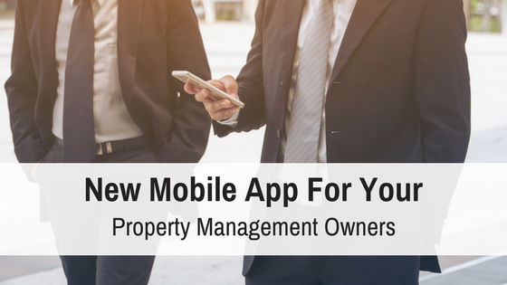 New Mobile App for Your Property Management Owners
