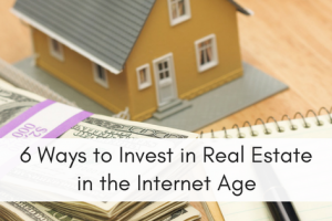 6 Simple Ways to Invest in Real Estate in the Internet Age