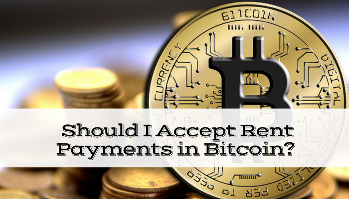 Should I Accept Rent Payments in Bitcoin?