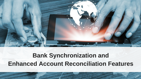 Bank Synchronization and Enhanced Account Reconciliation Features