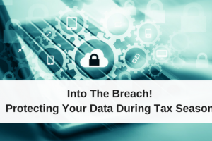 Into The Breach! Protecting Your Data During Tax Season