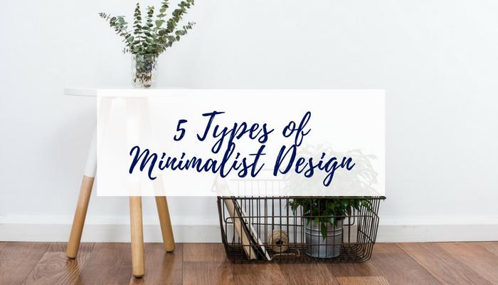 The 5 Types of Minimalist Design