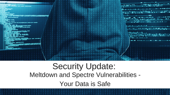 Security Update: Meltdown and Spectre Vulnerabilities – Your Data is Safe