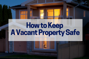 How to Keep A Vacant Property Safe