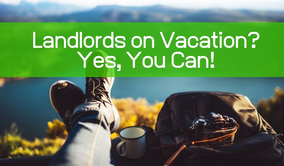 Landlords on Vacation? Yes, You Can!