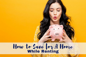 How to Save for A Home While Renting