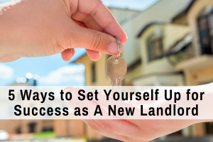 5 Ways to Set Yourself Up for Success as A New Landlord