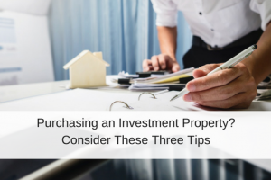 Purchasing an Investment Property?  Consider These Three Tips