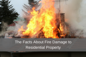 The Facts About Fire Damage to Residential Properties