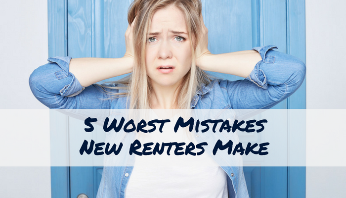 The 5 Worst Mistakes A New Renter Can Make