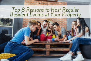 Top 8 Reasons to Host Regular Resident Events at Your Property