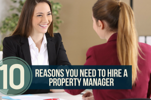 10 Reasons You Need To Hire a Property Manager