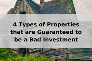 Four Properties That Are Guaranteed To Be A Bad Investment