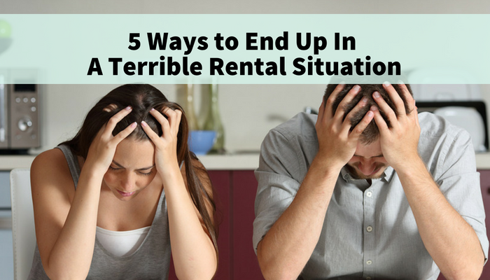 5 Ways to End Up In a Terrible Rental Situation