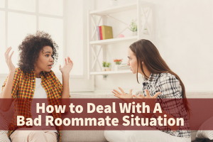 How to Deal With A Bad Roommate Situation