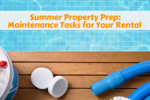 Summer Property Prep:  Maintenance Tasks for Your Rental