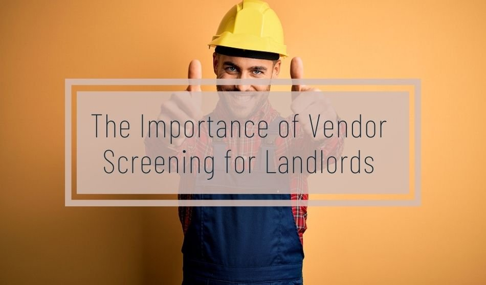 The Importance of Vendor Screening for Landlords