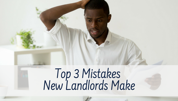 Top Three Mistakes New Landlords Make