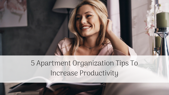5 Apartment Organization Tips To Increase Productivity