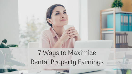 7 Ways to Maximize Rental Property Earnings