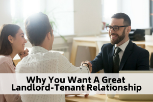 Why You Want A Great Landlord-Tenant Relationship