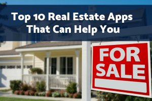 Top 10 Real Estate Apps That Can Help You