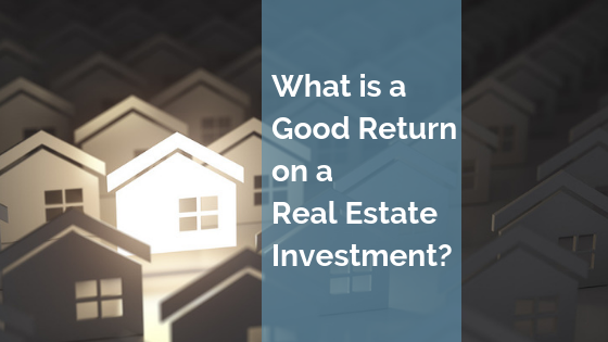 What is a Good Return on a Real Estate Investment?