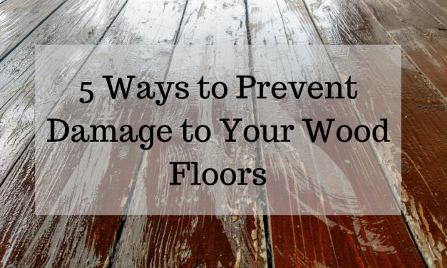 5 Ways to Prevent Damage to Your Wood Floors