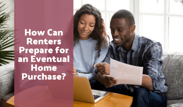 How Can Renters Prepare for an Eventual Home Purchase?