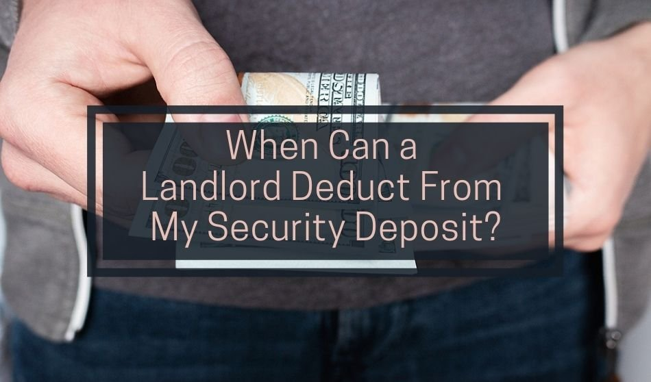 When Can a Landlord Deduct From my Security Deposit?
