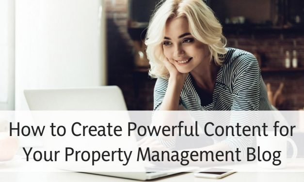 How to Create Powerful Content for Your Property Management Blog