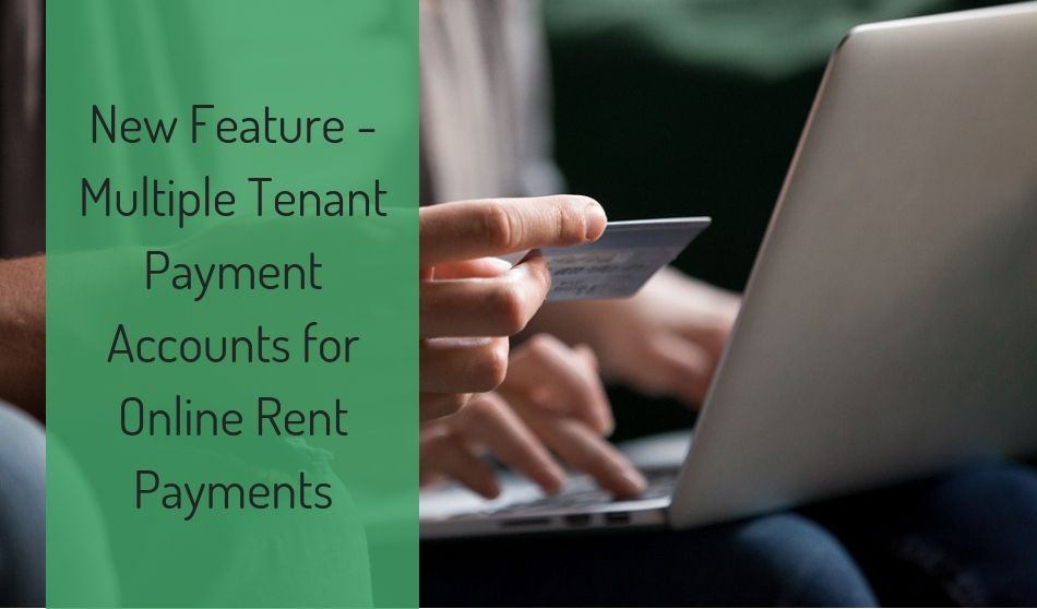 New Feature – Multiple Tenant Payment Accounts for Online Rent Payments