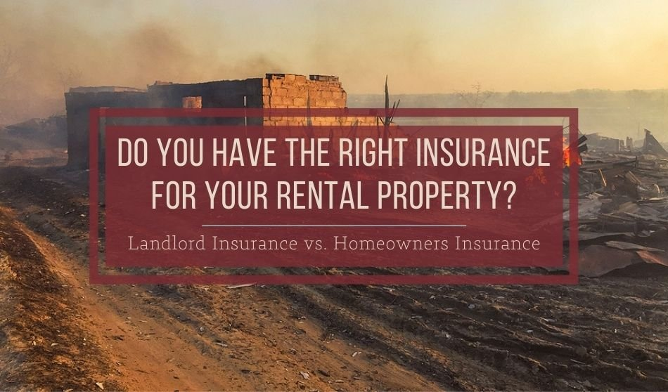 Do You Have the Right Insurance for Your Rental Property?   Landlord Insurance vs. Homeowners Insurance