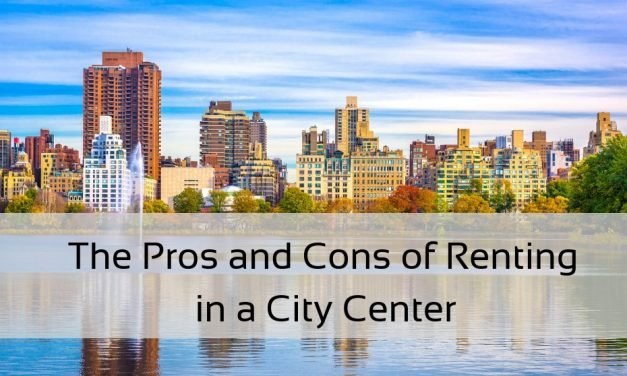 The Pros and Cons of Renting in a City Center