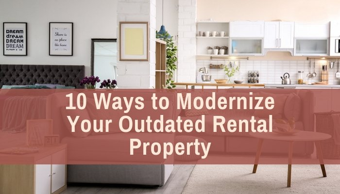 10 Ways to Modernize Your Outdated Rental Property