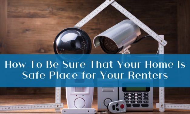 How To Be Sure That Your Home Is Safe Place for Your Renters